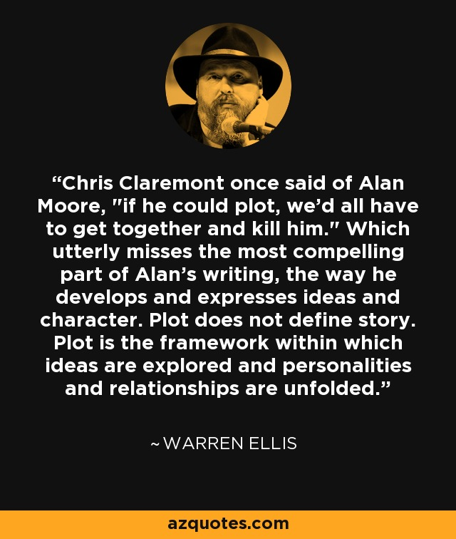 Chris Claremont once said of Alan Moore,