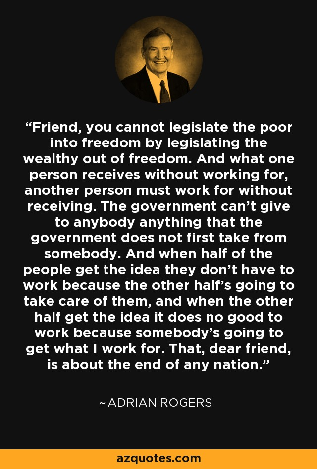 Adrian Rogers Quote Friend You Cannot Legislate The Poor
