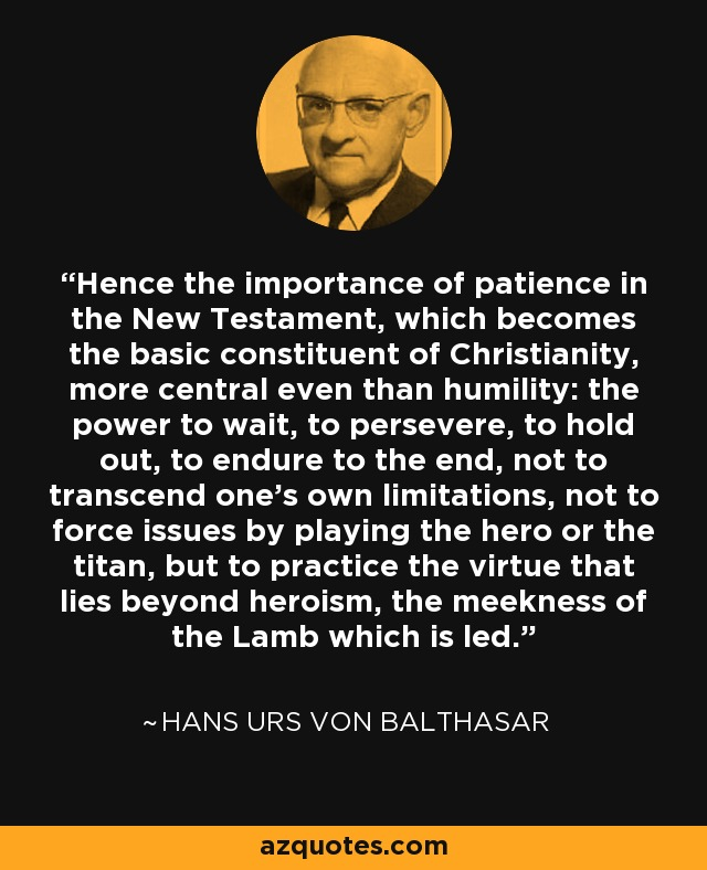 Hans Urs Von Balthasar Quote  Hence The Importance Of Patience In The New Testament  Which