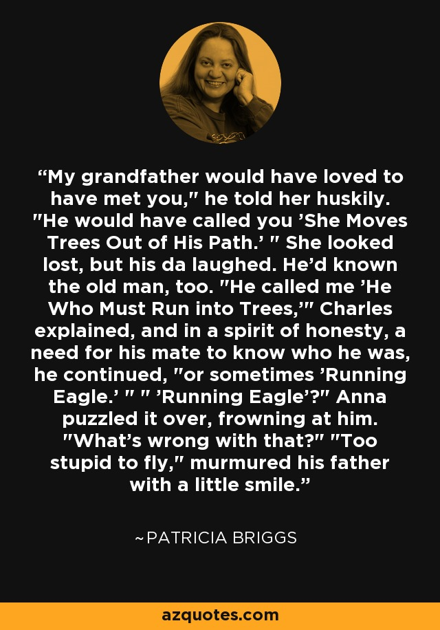 My grandfather would have loved to have met you,