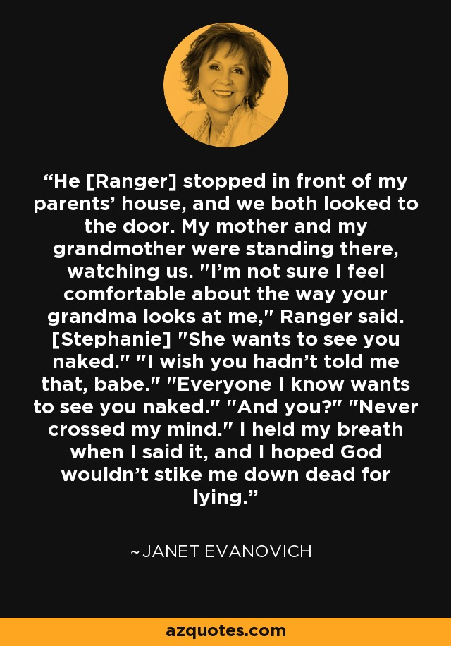 He [Ranger] stopped in front of my parents' house, and we both looked to the door. My mother and my grandmother were standing there, watching us.
