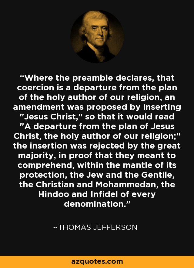 Where the preamble declares, that coercion is a departure from the plan of the holy author of our religion, an amendment was proposed by inserting