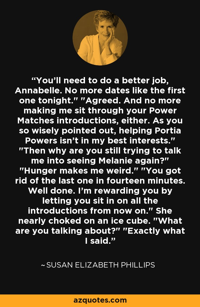 You'll need to do a better job, Annabelle. No more dates like the first one tonight.