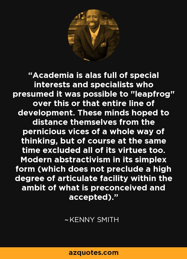 Academia is alas full of special interests and specialists who presumed it was possible to