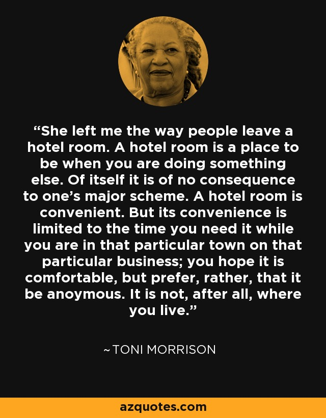 Toni Morrison quote: She left me the way people leave a