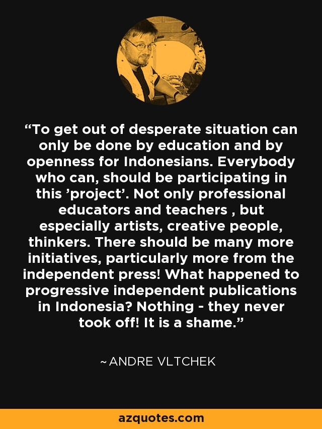 Andre Vltchek Quote To Get Out Of Desperate Situation Can Only Be Done I'm a dreamer now, just a dreamer now cause it hurts so much when i awake. az quotes