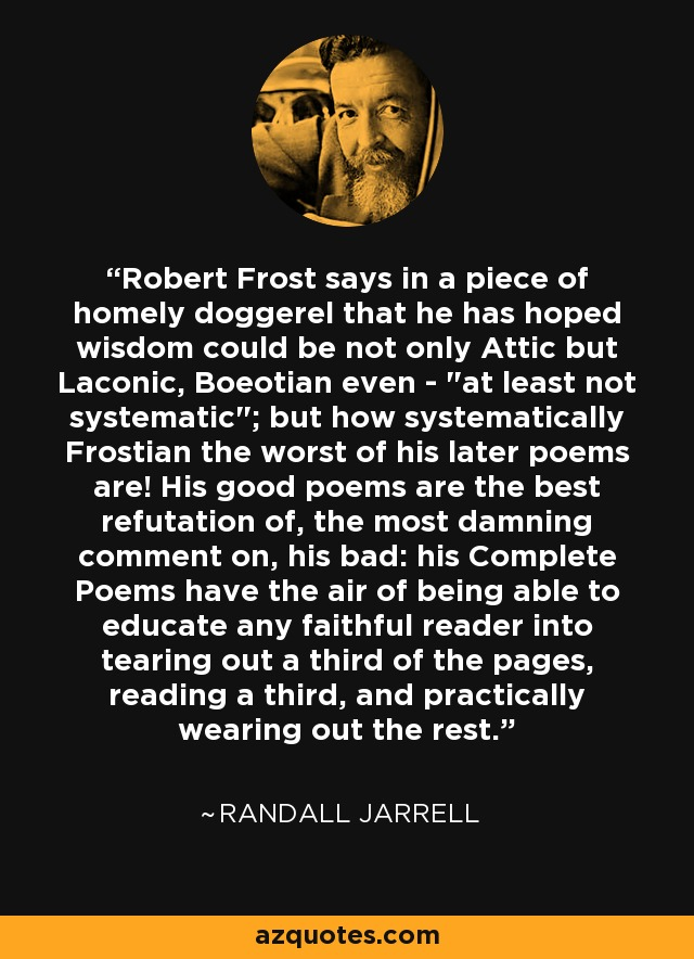 Robert Frost says in a piece of homely doggerel that he has hoped wisdom could be not only Attic but Laconic, Boeotian even -