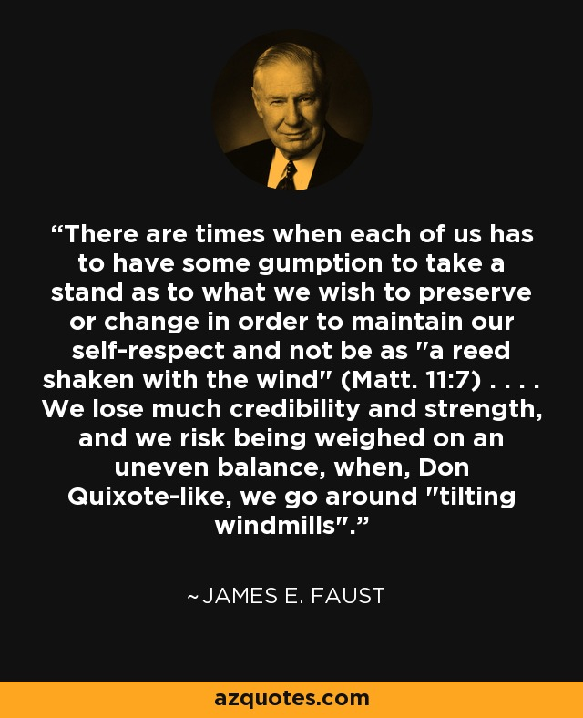 There are times when each of us has to have some gumption to take a stand as to what we wish to preserve or change in order to maintain our self-respect and not be as