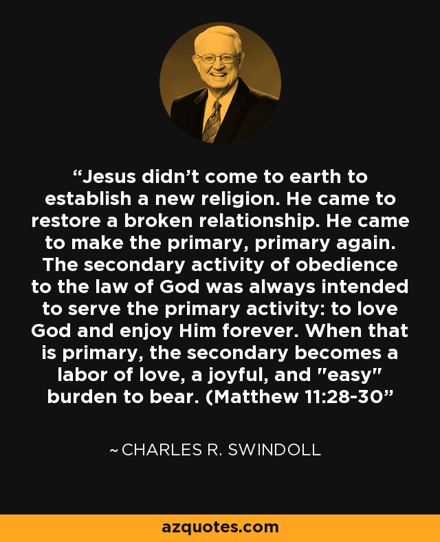 Charles R  Swindoll quote: Jesus didn't come to earth to