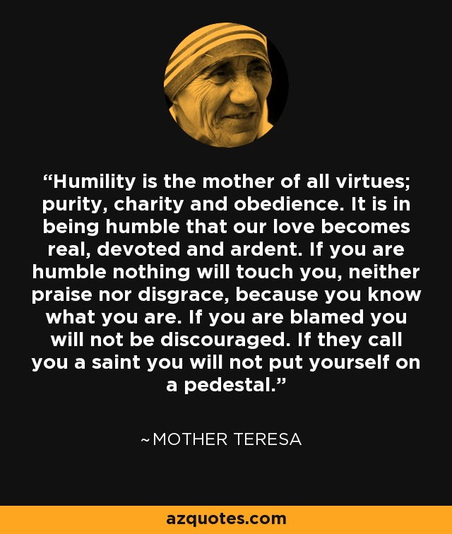 Mother Teresa Quote Humility Is The Mother Of All Virtues Purity