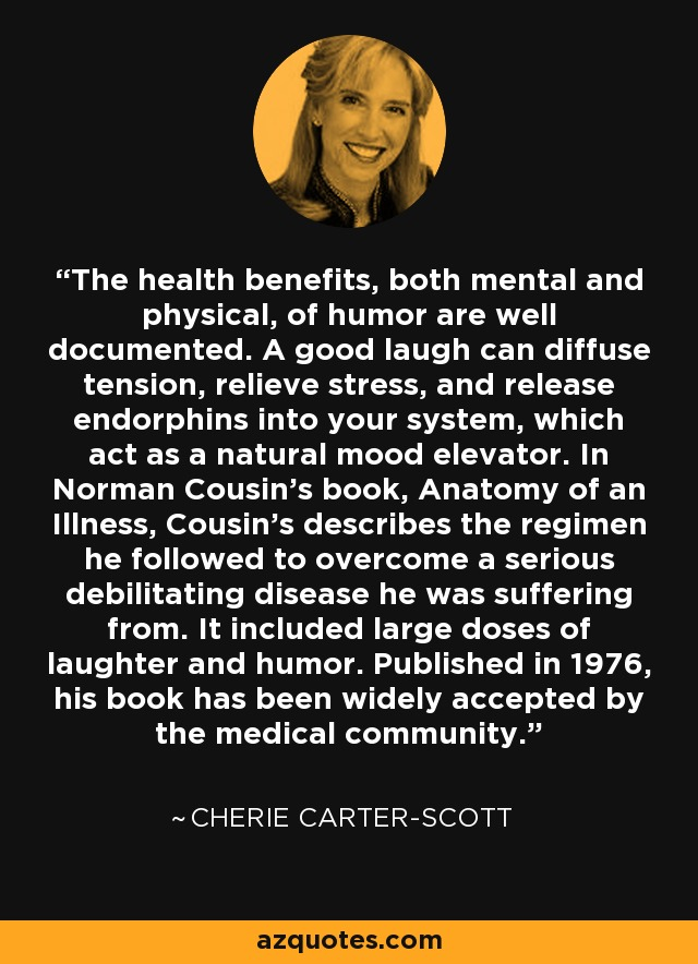 Cherie Carter-Scott quote: The health benefits, both mental and ...