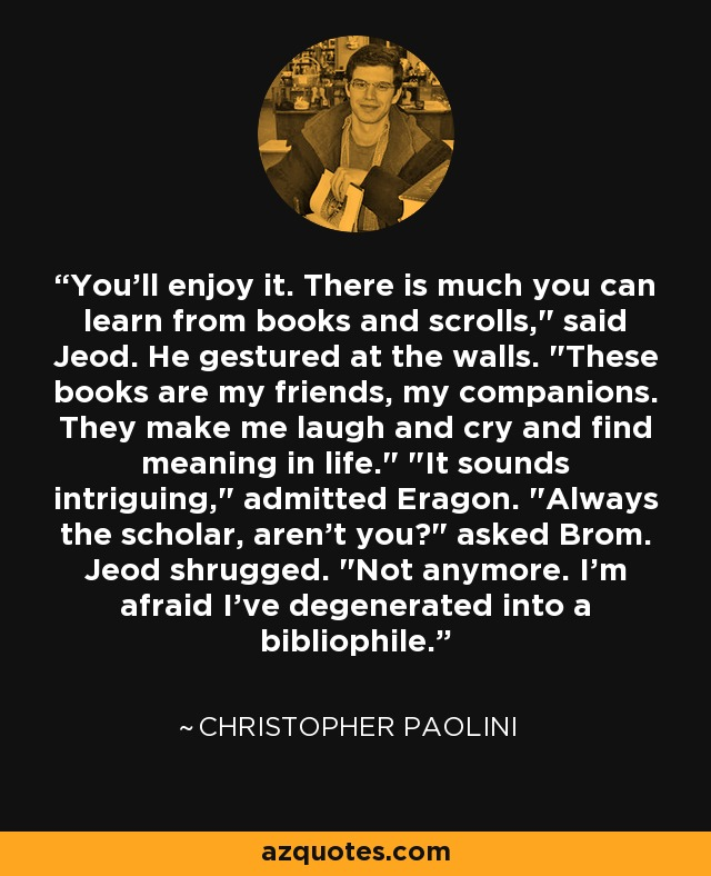 You'll enjoy it. There is much you can learn from books and scrolls,