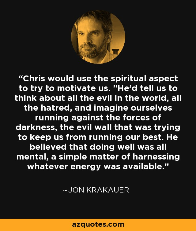 Chris would use the spiritual aspect to try to motivate us.