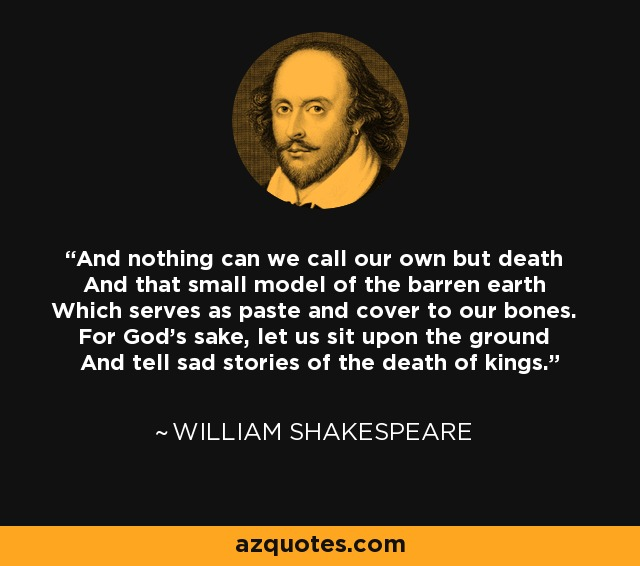 William Shakespeare quote: And nothing can we call our own but ...