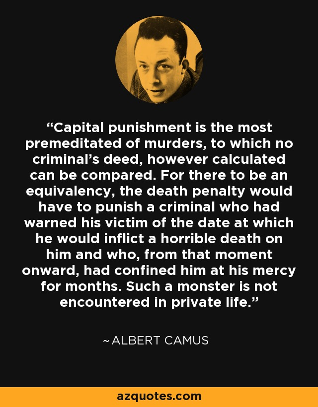 """camus essay on capital punishment """"to kill a human being"""" investigates albert camus's commitment and contribution to the fight against capital punishment until recently, the extent, consistency."""