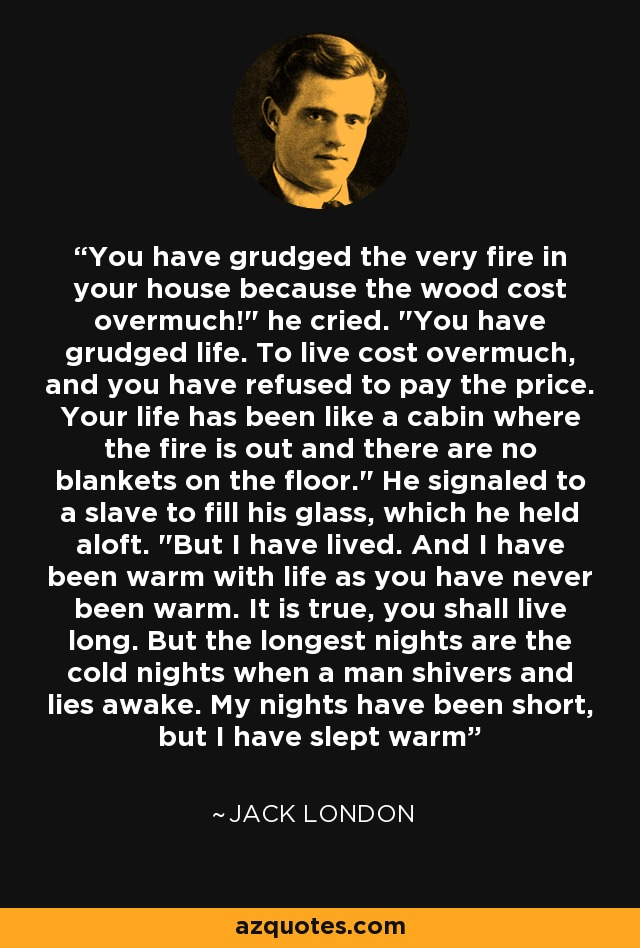 You have grudged the very fire in your house because the wood cost overmuch!