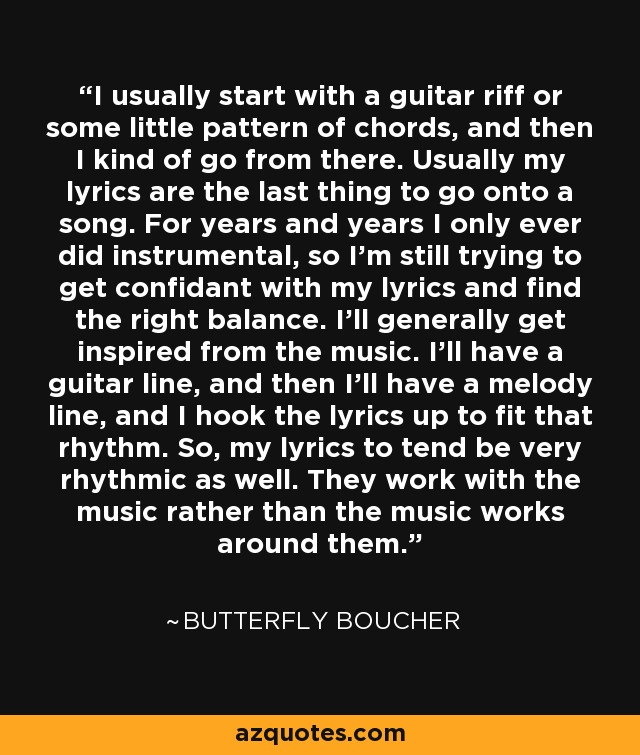 Butterfly Boucher quote: I usually start with a guitar riff or some ...