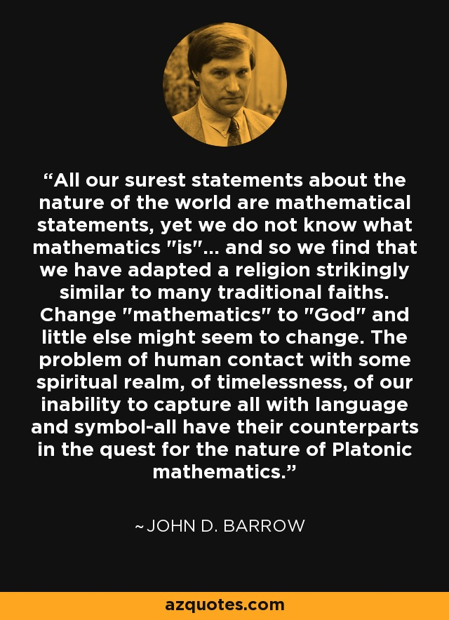 All our surest statements about the nature of the world are mathematical statements, yet we do not know what mathematics