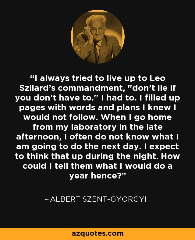 I always tried to live up to Leo Szilard's commandment,