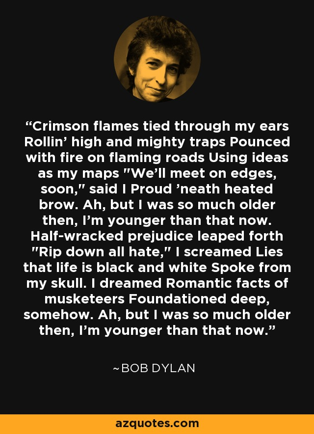 Crimson flames tied through my ears Rollin' high and mighty traps Pounced with fire on flaming roads Using ideas as my maps