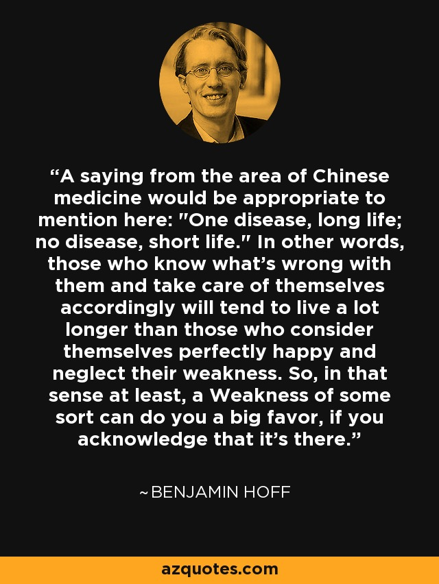 A saying from the area of Chinese medicine would be appropriate to mention here: