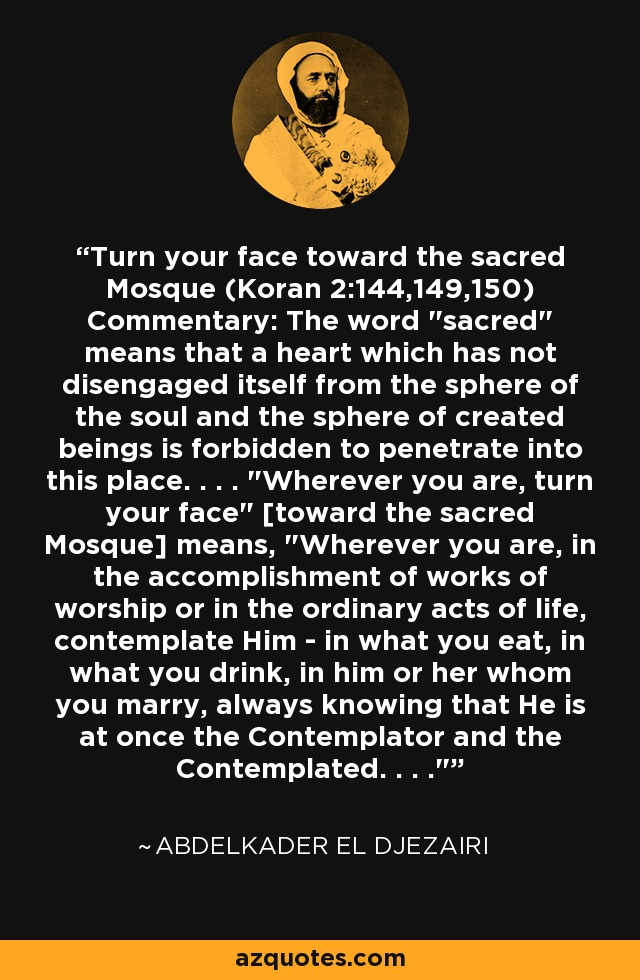 Turn your face toward the sacred Mosque (Koran 2:144,149,150) Commentary: The word