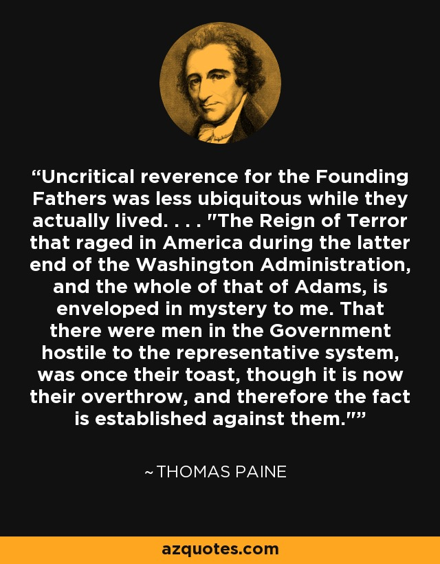 Uncritical reverence for the Founding Fathers was less ubiquitous while they actually lived. . . .