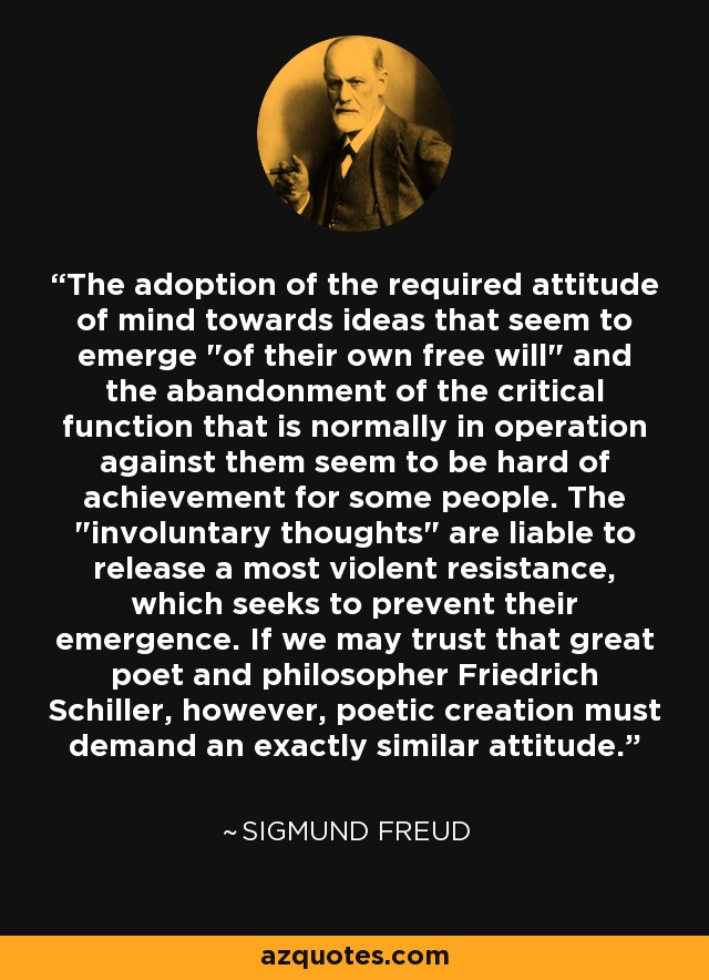 The adoption of the required attitude of mind towards ideas that seem to emerge