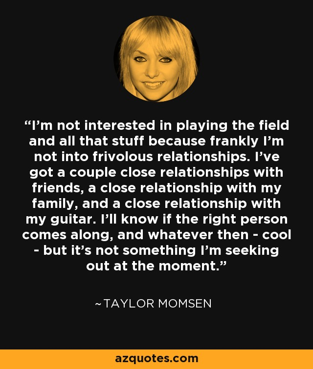 Taylor Momsen quote I m not interested in playing the field