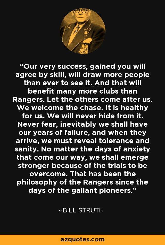 Bill Struth Quote Our Very Success Gained You Will Agree By Skill Will