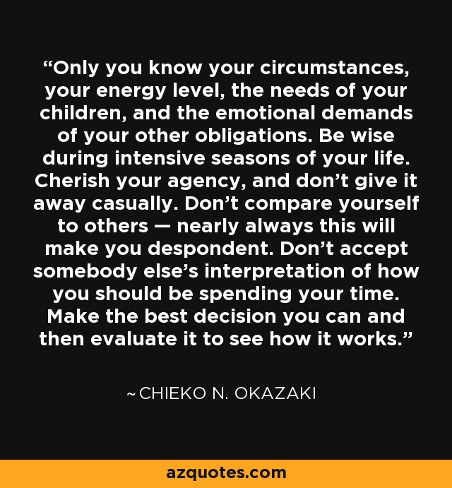 Cherish Your Life Quotes Fair Chieko Nokazaki Quote Only You Know Your Circumstances Your