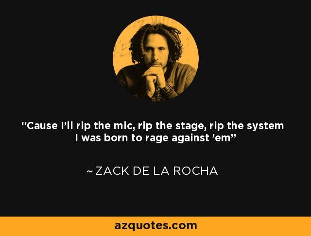 Rage Against Quotes: Zack De La Rocha Quote: 'Cause I'll Rip The Mic, Rip The