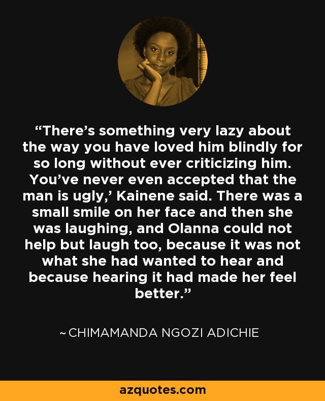Chimamanda Ngozi Adichie Quotes Enchanting Chimamanda Ngozi Adichie Quote There's Something Very Lazy About