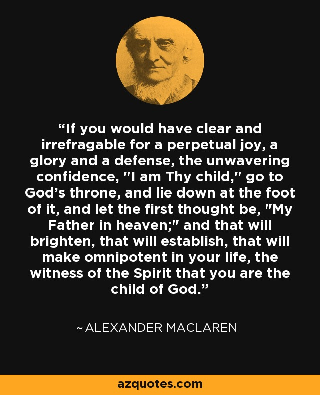 If you would have clear and irrefragable for a perpetual joy, a glory and a defense, the unwavering confidence,