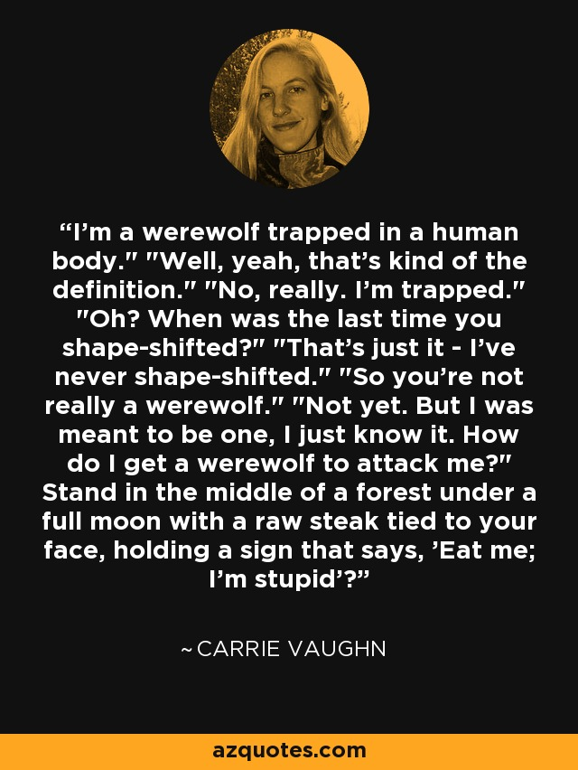 I'm a werewolf trapped in a human body.