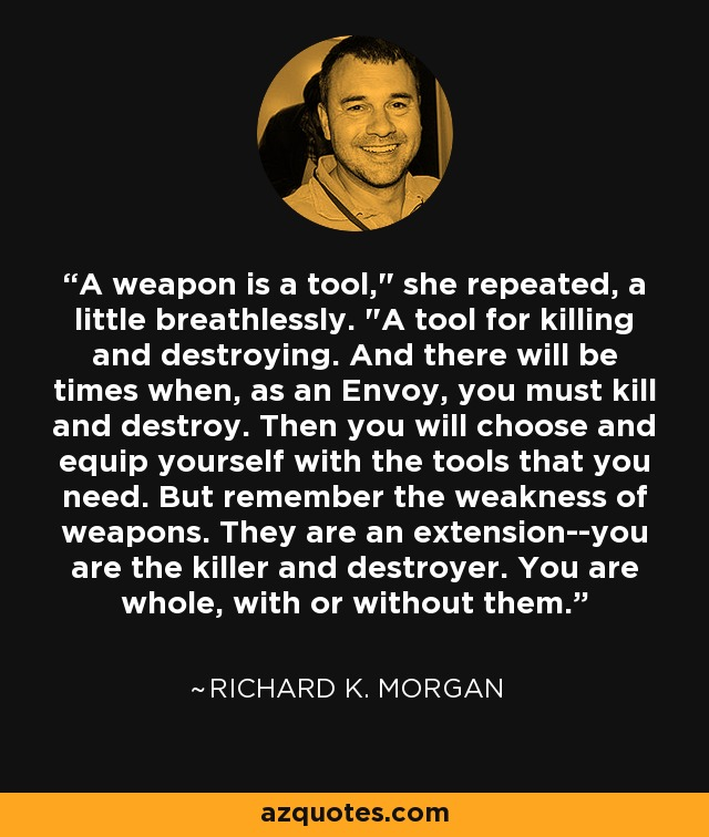 A weapon is a tool,
