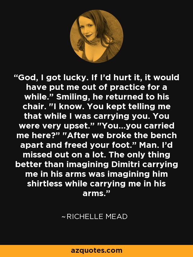 """God, I got lucky. If I'd hurt it, it would have put me out of practice for a while."""" Smiling, he returned to his chair."""