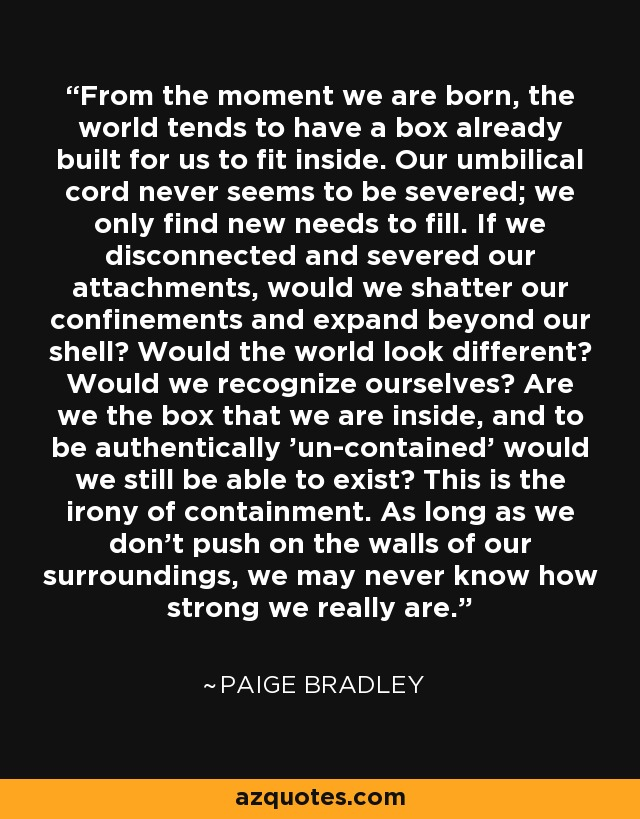 Paige Bradley Quote From The Moment We Are Born The World Tends To