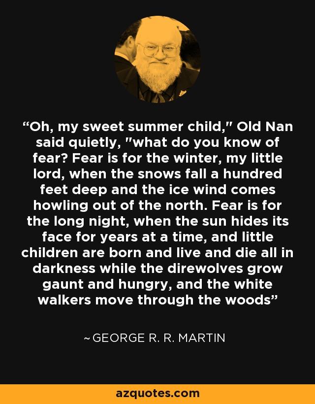 Oh, my sweet summer child,