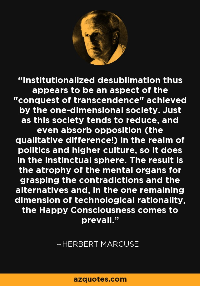 Institutionalized desublimation thus appears to be an aspect of the
