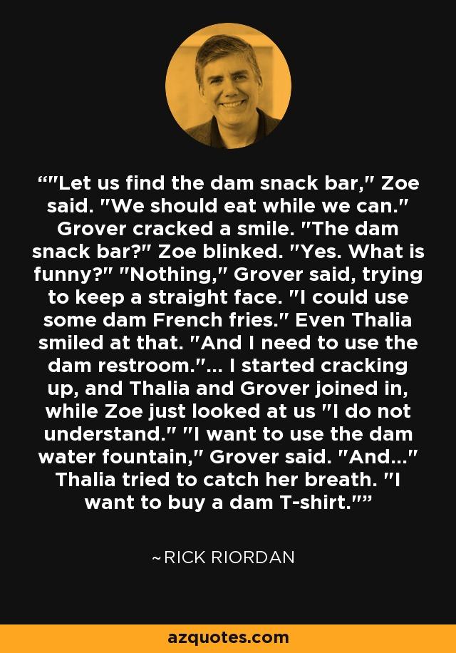 Let us find the dam snack bar,