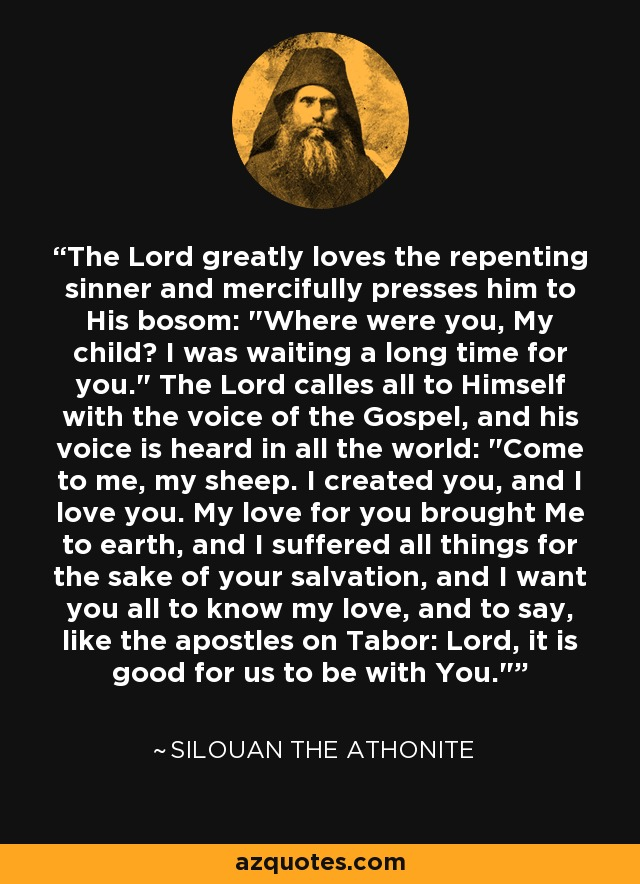 The Lord greatly loves the repenting sinner and mercifully presses him to His bosom: