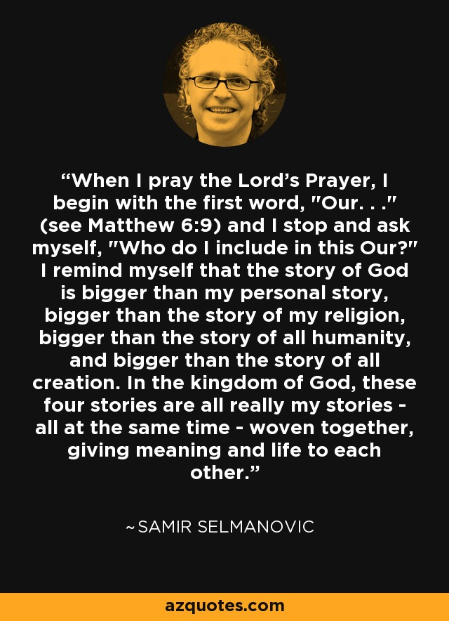When I pray the Lord's Prayer, I begin with the first word,