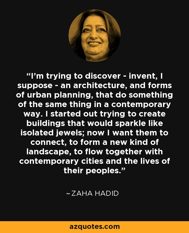 Zaha hadid quote i 39 m trying to discover invent i for Do i need an architect