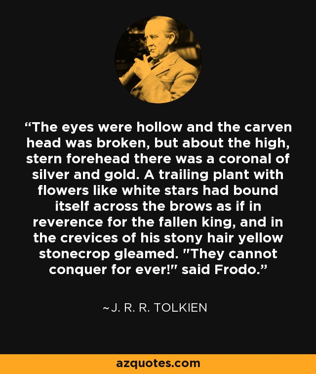 The eyes were hollow and the carven head was broken, but about the high, stern forehead there was a coronal of silver and gold. A trailing plant with flowers like white stars had bound itself across the brows as if in reverence for the fallen king, and in the crevices of his stony hair yellow stonecrop gleamed.