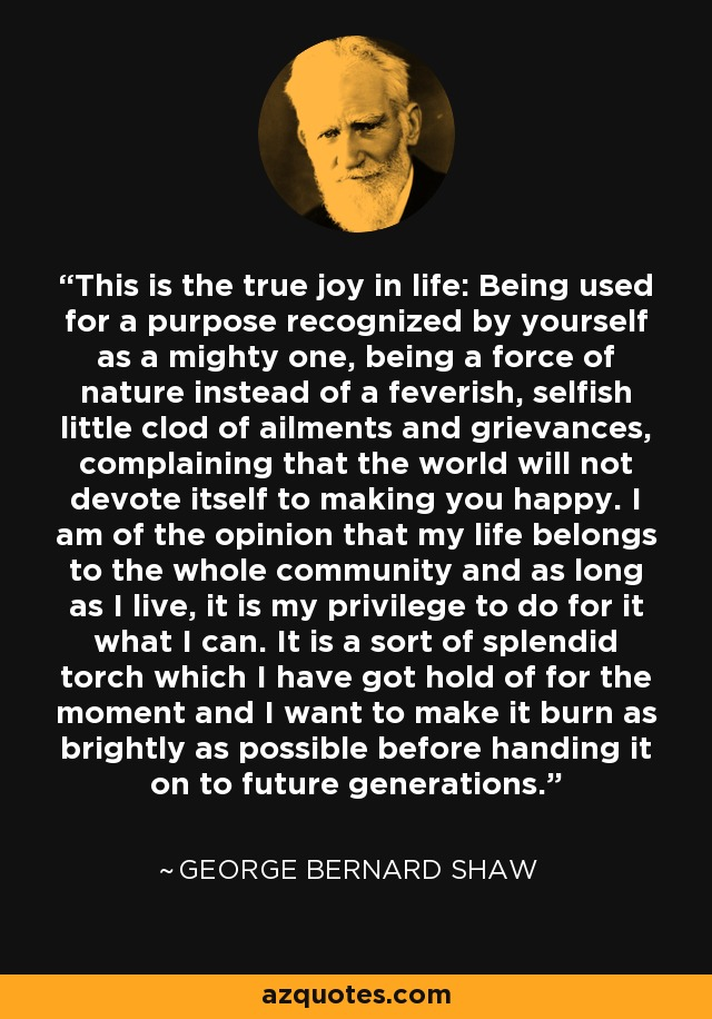George Bernard Shaw quote: This is the true joy in life ...
