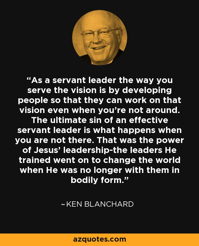 Kenneth Love Quotes: Ken Blanchard Quote: As A Servant Leader The Way You Serve