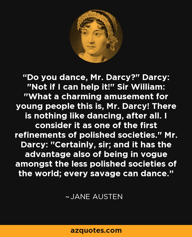 Do you dance, Mr. Darcy?