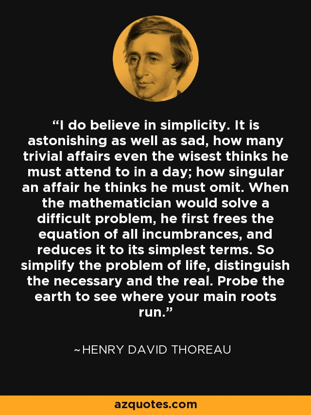 Henry David Thoreau Quote I Do Believe In Simplicity It Is