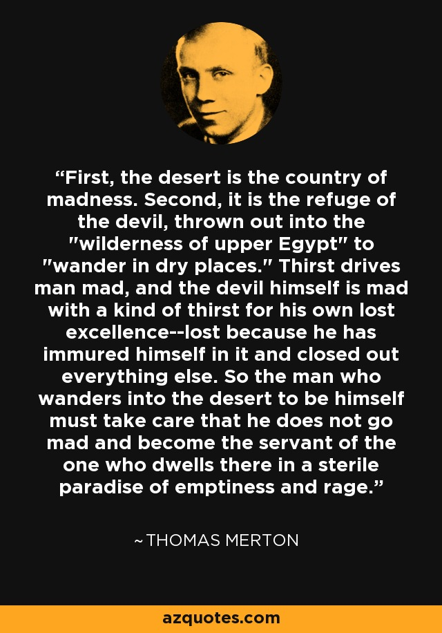 First, the desert is the country of madness. Second, it is the refuge of the devil, thrown out into the